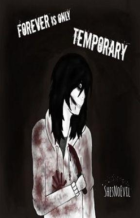 Forever Is Only Temporary (Jeff The Killer Fan Fiction) by ShesNoEvil