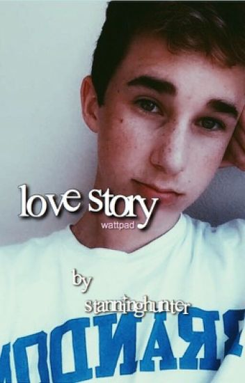 love story ❥ (A Hunter Rowland fanfic)