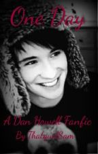 One Day (A Dan Howell Fanfic) by ThatgurlSam