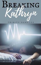 Breaking Kathryn by trinitystories_xo