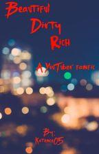 Beautiful, Dirty, Rich - British Youtubers Fanfiction by Katence05