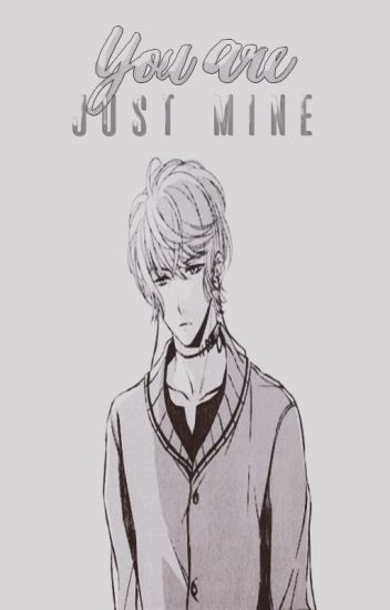 You are just mine. [Psychotic#2]