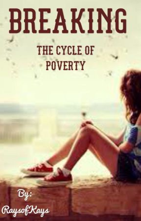 Breaking The Cycle Of Poverty by RaysofKays