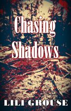 Chasing Shadows (complete) by LilianeGrouse