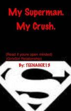 My Superman/woman, My Crush. (GirlxGirl) by TEENAGER13