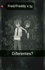 Diferentes? No Tanto Freddy/Fredd x tu (FNAFHS) by karinagamer121