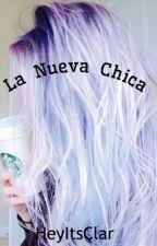 La Nueva Chica by HeyItsClar