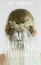 MY FUTURE HUSBAND (#SERIES2 SHEISMINE)Slowupdate by stephaniee61