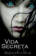 Vida Secreta [Editada] by Alejandra_V001