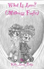 What is Love? (Mithross fanfiction) ~Discontinue~ by Kitty_Loves_Cakes