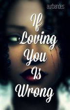 If Loving You Is Wrong {HIATUS} by -arixter