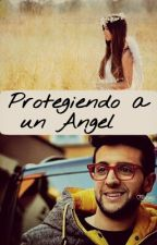Protegiendo A Un Angel by Nan_olmos
