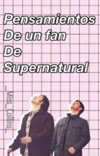 Pensamientos de un fan de sobrenatural  by _Miss_Collins_