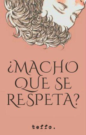 ¿MACHO QUE SE RESPETA? by teffo96
