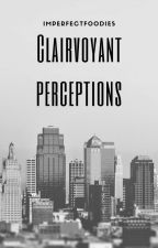 Clairvoyant Perceptions (On Hold) by imperfectfoodies