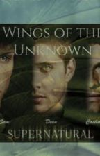 Wings of the Unknown (A Supernatural Fanfiction)  by AmicusMohalo