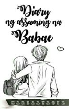 Diary ng Assuming na Babae by MariaAyagil