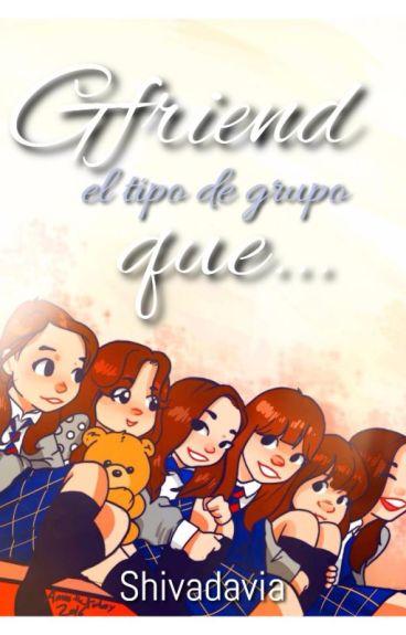 Gfriend es el tipo de grupo que..