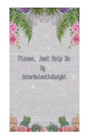 Please Just Help Me by InterGalacticKnight
