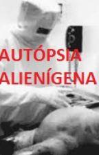 Autópsia Alienígena  by sadinoelcraven