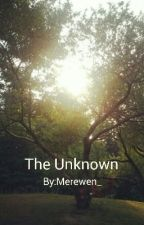 The Unknown (#Wattys2016) by Merewen_