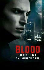 BLOOD Completed (BOOK 1) by MinieMendz