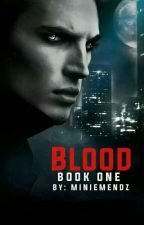 BLOOD (BOOK 1) COMPLETED by MinieMendz