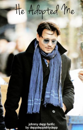 He Adopted Me | Johnny Depp Fanfiction
