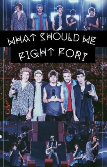 What Should We Fight For? ➸ Larry, Ziam, Nella. (Completed)