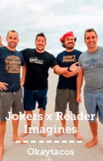 Impractical Jokers x Reader Imagines