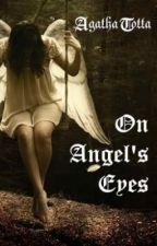 On Angels' eyes by agatha_t0tta