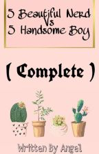 5 Beautiful Nerd Vs 5 Handsome Boy  by Angel_Silvia