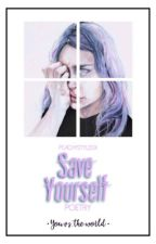 Save Yourself || Poems by peachystylesx