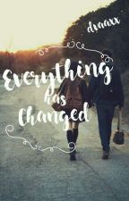 Everything has Changed by dvaaxx
