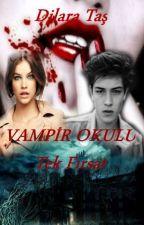 VAMPİR OKULU (Tek Fırsat) by Dilaraefso