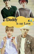 Daddy Is My Love ( Completed) by ChocoMilk-94