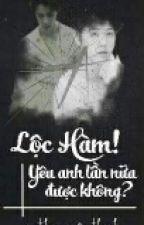 Lộc Hàm yêu anh lần nữa được không? by NganThanh916