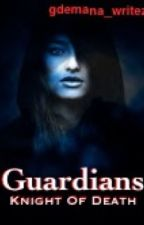 GUARDIANS: Knight Of Death by gdemana_writez