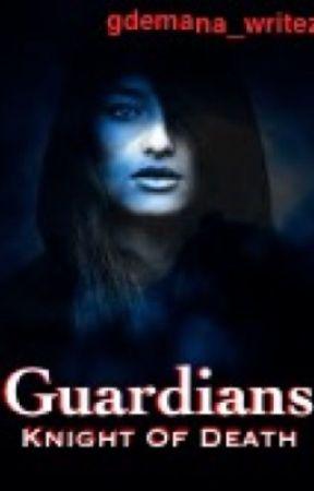GUARDIANS: Knight Of Death by gdemana_writez