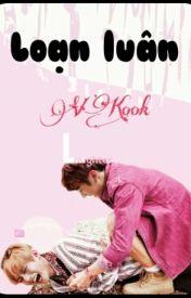 Đọc Truyện [ Chuyển Ver ][VKook/YoonMin] - Loạn Luân - Lạc Nguyệt