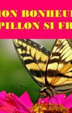 MON BONHEUR...CE PAPILLON SI FRAGILE by labigsaphir
