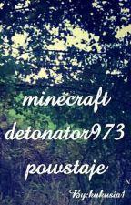minecraft detonator973 powstaje by kukusia1