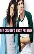 My Crush's Best Friend  by starcandies12