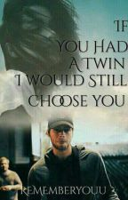 If you had a twin, I would still choose you. // L.H by rememberyouu