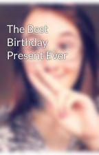 The Best Birthday Present Ever by Amity2002