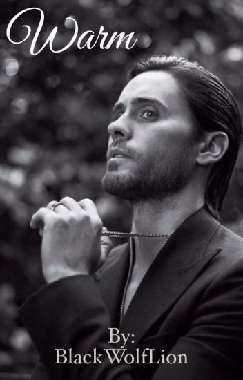 Warm (Jared Leto Fanfiction)