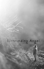 Surrounding Angel by WriteThroughMe