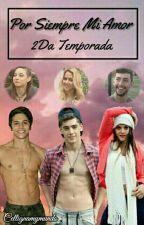 Por Siempre Mi Amor [2da Temp.] by Cellignamymundo
