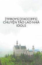 [TFBOYS] [EXO] [BTS] CHUYỆN TÀO LAO NHÀ IDOLS by ThapBatCongTeam