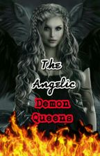 The Angelic Demon Queens(#Wattys2016) by TheGangsterQueen06